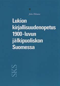 Lukion kirjallisuudenopetus 1900-luvun jälkipuoliskon Suomessa