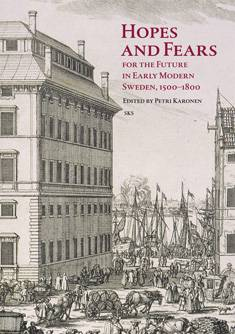 Hopes and Fears for the Future in Early Modern Sweden, 1500-1850